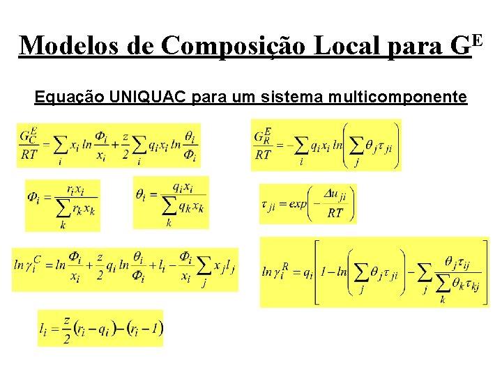 Modelos de Composição Local para GE Equação UNIQUAC para um sistema multicomponente