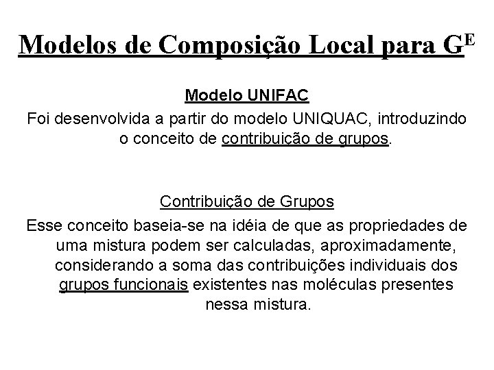 Modelos de Composição Local para GE Modelo UNIFAC Foi desenvolvida a partir do modelo