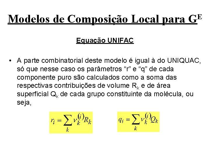 Modelos de Composição Local para GE Equação UNIFAC • A parte combinatorial deste modelo