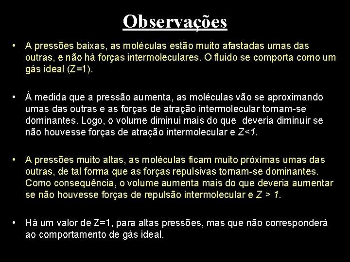 Observações • A pressões baixas, as moléculas estão muito afastadas umas das outras, e