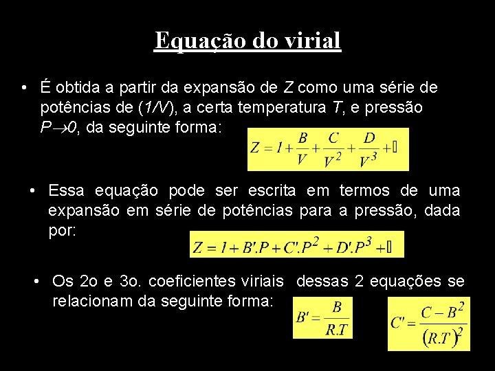 Equação do virial • É obtida a partir da expansão de Z como uma