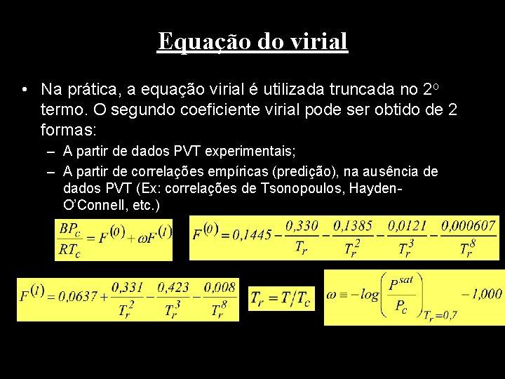 Equação do virial • Na prática, a equação virial é utilizada truncada no 2