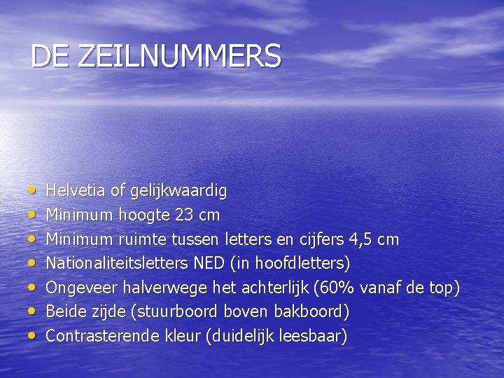 DE ZEILNUMMERS • • Helvetia of gelijkwaardig Minimum hoogte 23 cm Minimum ruimte tussen