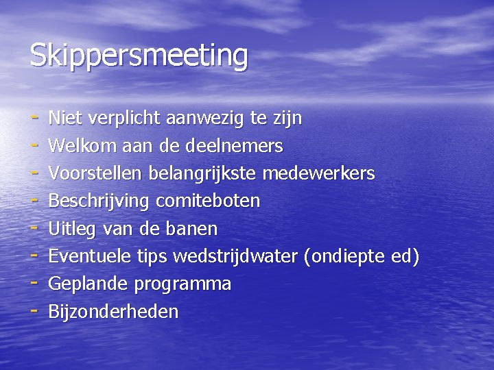 Skippersmeeting - Niet verplicht aanwezig te zijn Welkom aan de deelnemers Voorstellen belangrijkste medewerkers