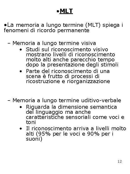 • MLT • La memoria a lungo termine (MLT) spiega i fenomeni di