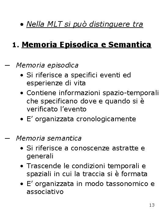 • Nella MLT si può distinguere tra 1. Memoria Episodica e Semantica ─