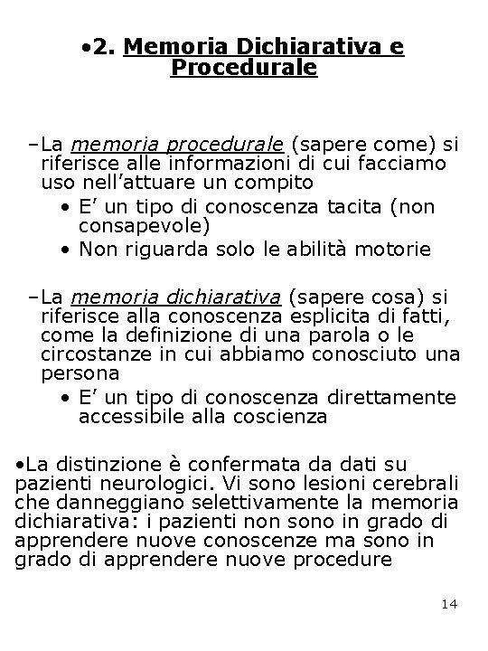 • 2. Memoria Dichiarativa e Procedurale –La memoria procedurale (sapere come) si riferisce
