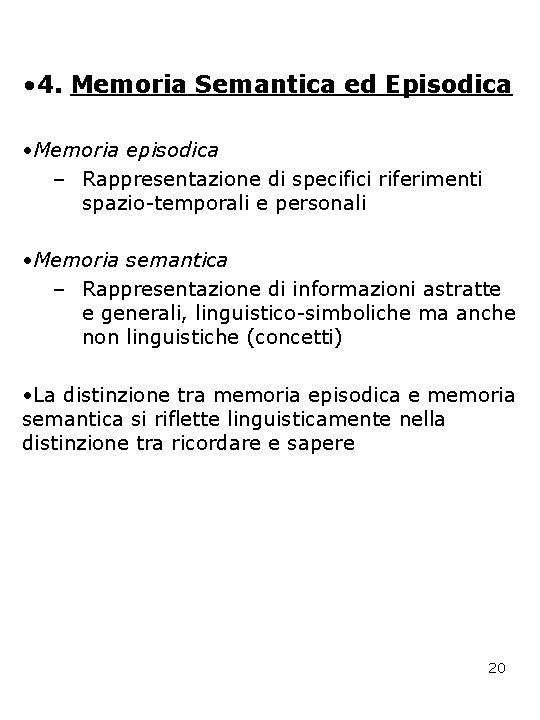 • 4. Memoria Semantica ed Episodica • Memoria episodica – Rappresentazione di specifici