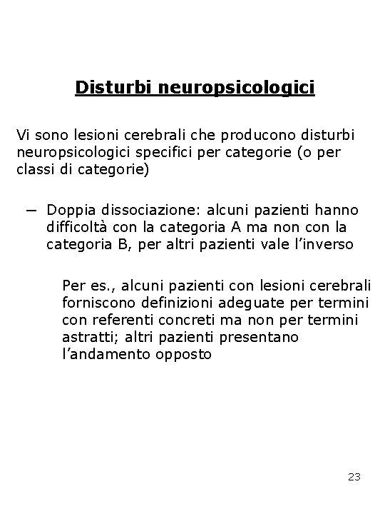 Disturbi neuropsicologici Vi sono lesioni cerebrali che producono disturbi neuropsicologici specifici per categorie (o