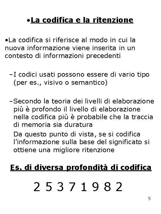 • La codifica e la ritenzione • La codifica si riferisce al modo