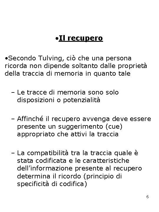 • Il recupero • Secondo Tulving, ciò che una persona ricorda non dipende