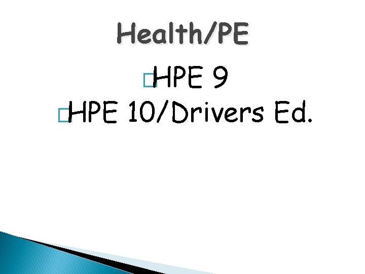Health/PE �HPE 9 �HPE 10/Drivers Ed.