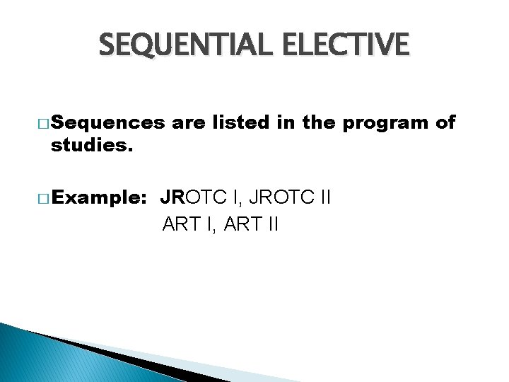 SEQUENTIAL ELECTIVE � Sequences studies. � Example: are listed in the program of JROTC