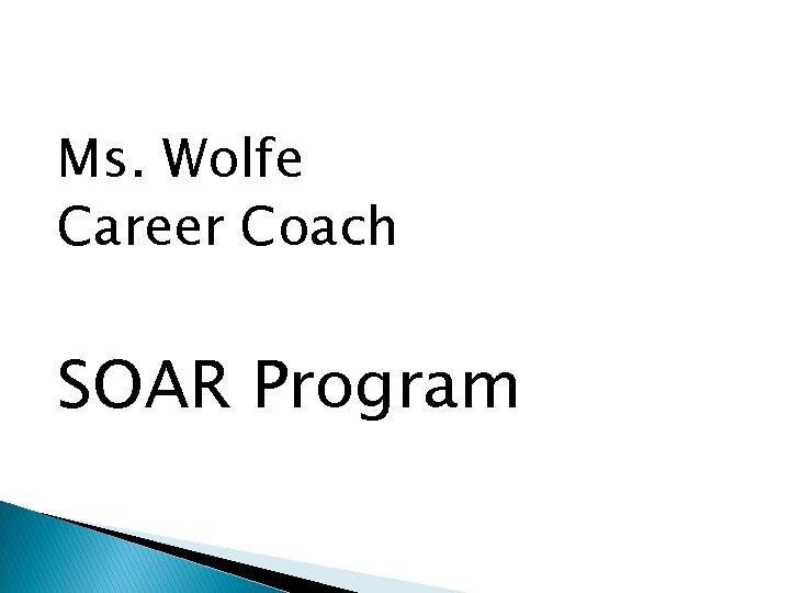 Ms. Wolfe Career Coach SOAR Program