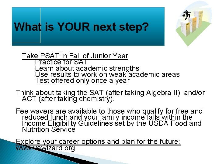 What is YOUR next step? Take PSAT in Fall of Junior Year Practice for
