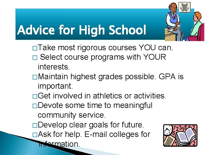 Advice for High School � Take most rigorous courses YOU can. � Select course