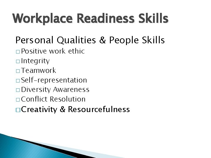 Workplace Readiness Skills Personal Qualities & People Skills � Positive work ethic � Integrity