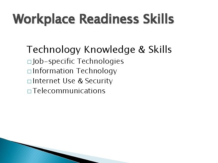 Workplace Readiness Skills Technology Knowledge & Skills � Job-specific Technologies � Information Technology �