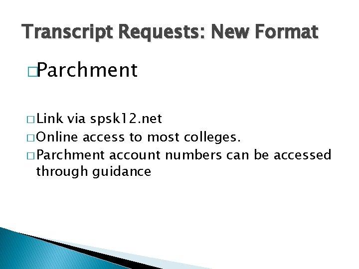 Transcript Requests: New Format �Parchment � Link via spsk 12. net � Online access