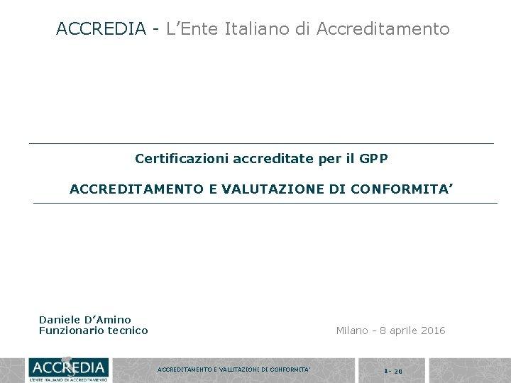 ACCREDIA - L'Ente Italiano di Accreditamento Certificazioni accreditate per il GPP ACCREDITAMENTO E VALUTAZIONE