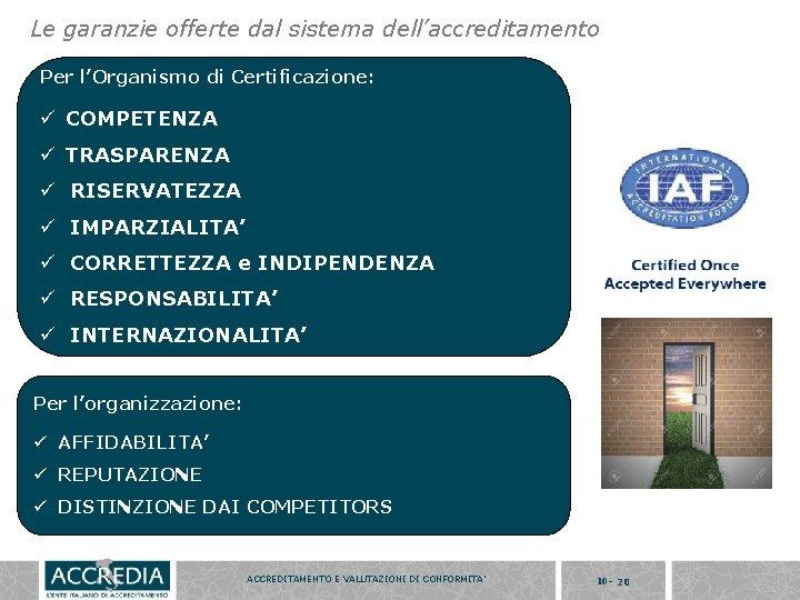 Le garanzie offerte dal sistema dell'accreditamento Per l'Organismo di Certificazione: ü COMPETENZA ü TRASPARENZA