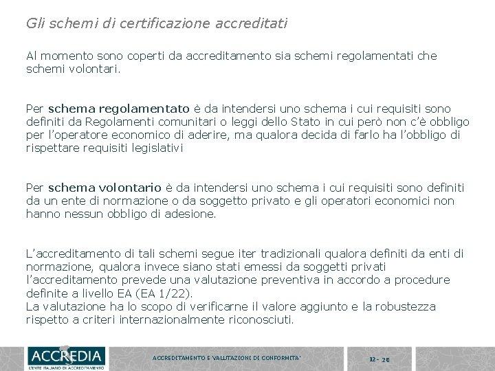 Gli schemi di certificazione accreditati Al momento sono coperti da accreditamento sia schemi regolamentati