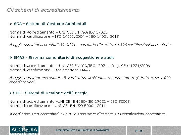 Gli schemi di accreditamento Ø SGA - Sistemi di Gestione Ambientali Norma di accreditamento