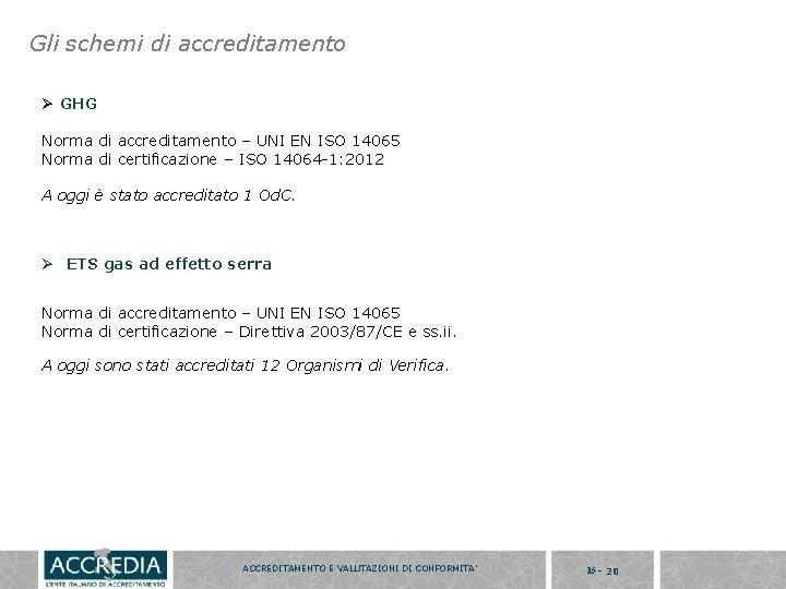 Gli schemi di accreditamento Ø GHG Norma di accreditamento – UNI EN ISO 14065