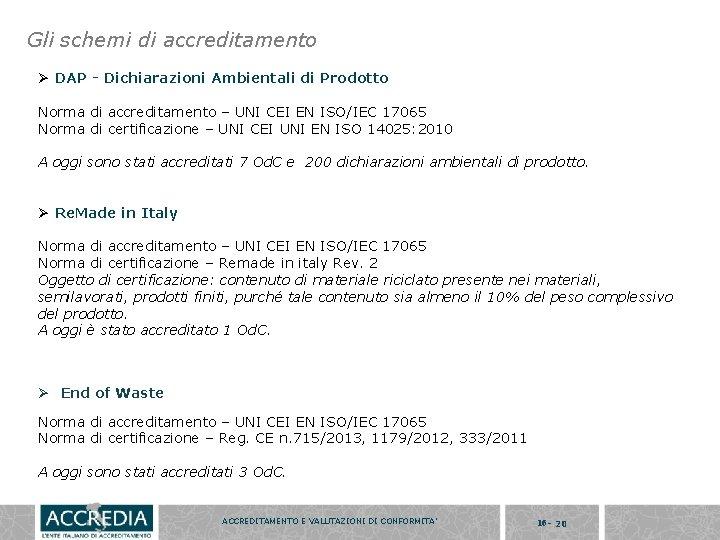 Gli schemi di accreditamento Ø DAP - Dichiarazioni Ambientali di Prodotto Norma di accreditamento