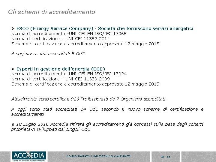Gli schemi di accreditamento Ø ESCO (Energy Service Company) - Società che forniscono servizi