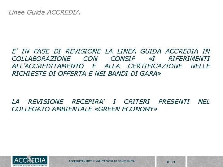 Linee Guida ACCREDIA E' IN FASE DI REVISIONE LA LINEA GUIDA ACCREDIA IN COLLABORAZIONE