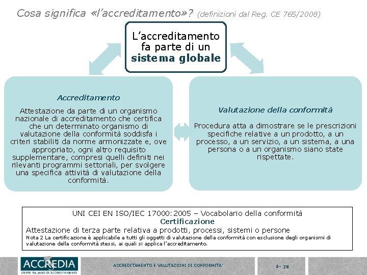Cosa significa «l'accreditamento» ? (definizioni dal Reg. CE 765/2008) L'accreditamento fa parte di un