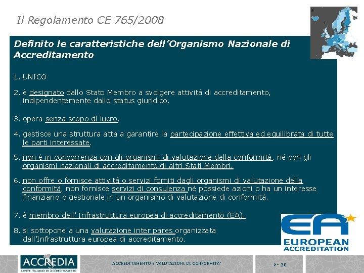 Il Regolamento CE 765/2008 Definito le caratteristiche dell'Organismo Nazionale di Accreditamento 1. UNICO 2.