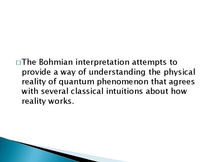 � The Bohmian interpretation attempts to provide a way of understanding the physical reality
