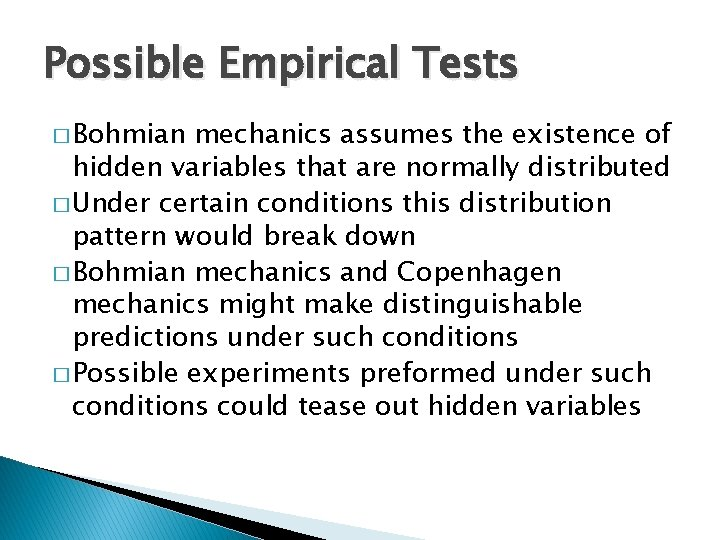 Possible Empirical Tests � Bohmian mechanics assumes the existence of hidden variables that are