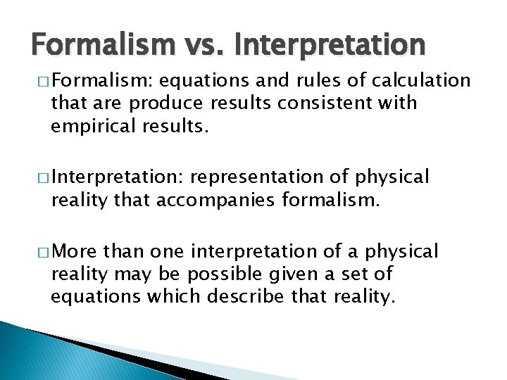 Formalism vs. Interpretation � Formalism: equations and rules of calculation that are produce results