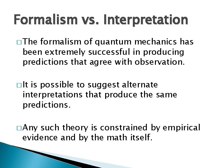 Formalism vs. Interpretation � The formalism of quantum mechanics has been extremely successful in