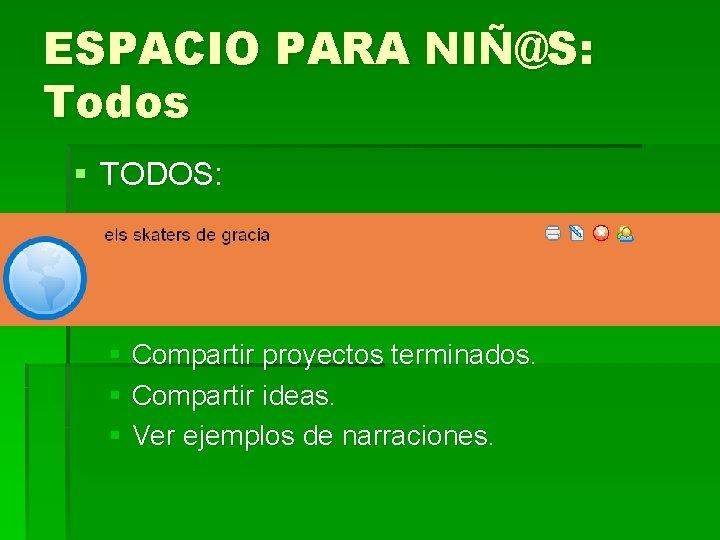 ESPACIO PARA NIÑ@S: Todos § TODOS: § Compartir proyectos terminados. § Compartir ideas. §