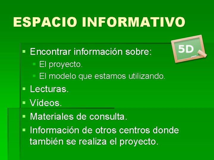 ESPACIO INFORMATIVO § Encontrar información sobre: § El proyecto. § El modelo que estamos