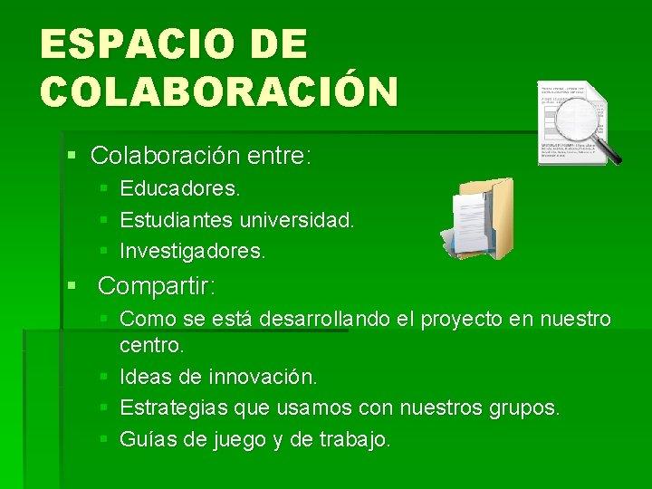 ESPACIO DE COLABORACIÓN § Colaboración entre: § Educadores. § Estudiantes universidad. § Investigadores. §