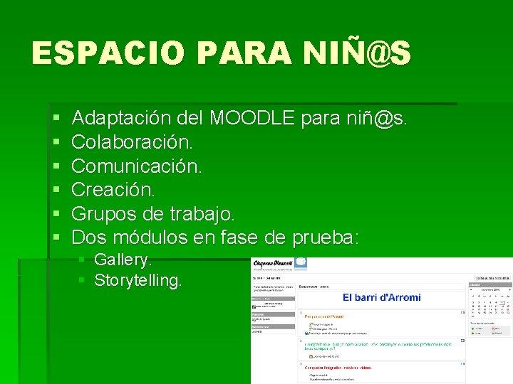 ESPACIO PARA NIÑ@S § § § Adaptación del MOODLE para niñ@s. Colaboración. Comunicación. Creación.