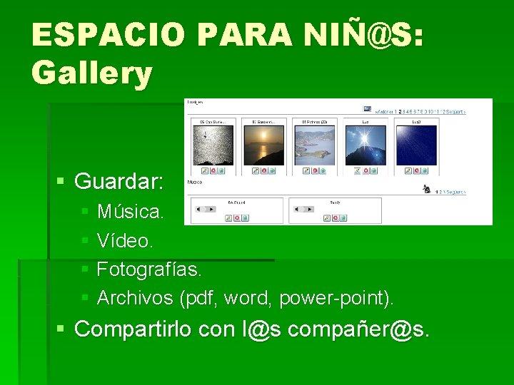 ESPACIO PARA NIÑ@S: Gallery § Guardar: § Música. § Vídeo. § Fotografías. § Archivos