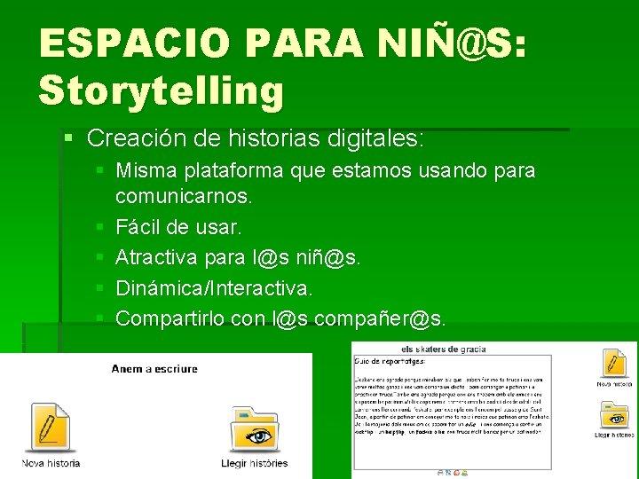 ESPACIO PARA NIÑ@S: Storytelling § Creación de historias digitales: § Misma plataforma que estamos