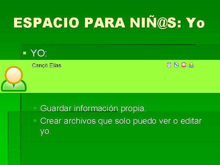 ESPACIO PARA NIÑ@S: Yo § YO: § Guardar información propia. § Crear archivos que
