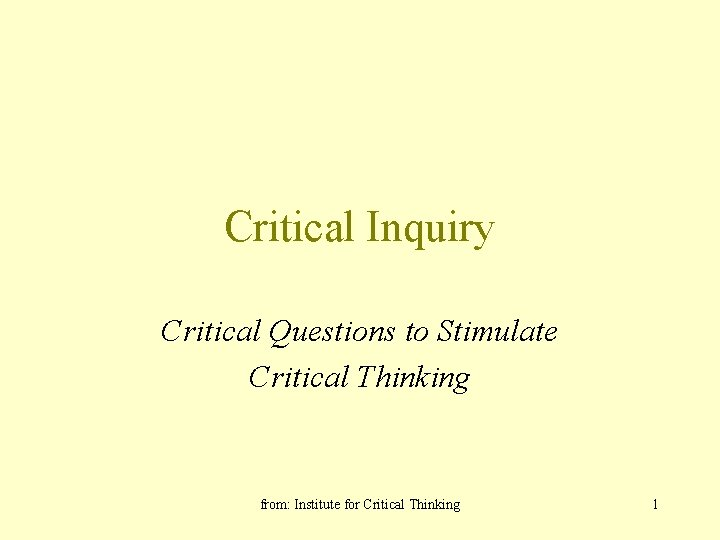 Critical Inquiry Critical Questions to Stimulate Critical Thinking from: Institute for Critical Thinking 1