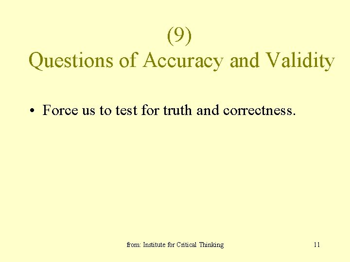 (9) Questions of Accuracy and Validity • Force us to test for truth and