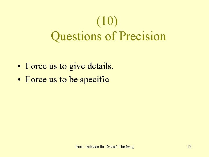 (10) Questions of Precision • Force us to give details. • Force us to