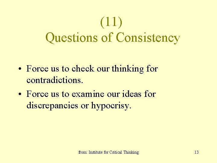 (11) Questions of Consistency • Force us to check our thinking for contradictions. •