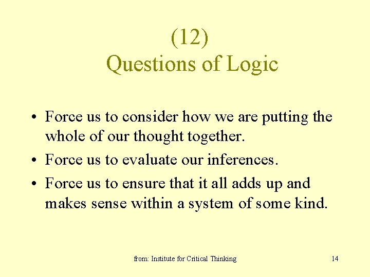 (12) Questions of Logic • Force us to consider how we are putting the