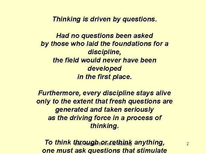Thinking is driven by questions. Had no questions been asked by those who laid